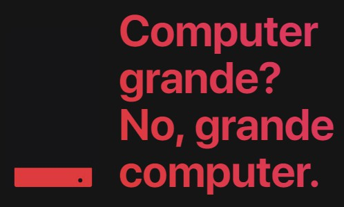 Computer grande? No, grande computer